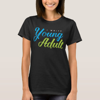 I Write Young Adult T-Shirt
