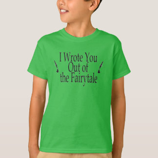I Wrote You Out of the Fairytale T-Shirt