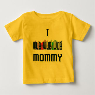 """I Wub Mommy"" Dubstep Infant T-Shirt"