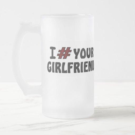 I # Your Girlfriend Beer Mug