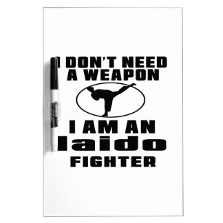 Iaido Fighter Don't Need Weapon Dry Erase Whiteboards
