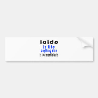 Iaido is life anything else is just a Martial Art Car Bumper Sticker
