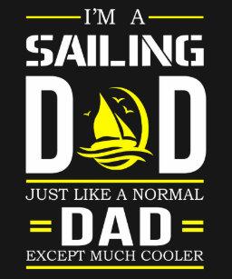 24a2b5fb Sailing Dad T-Shirts - T-Shirt Design & Printing | Zazzle