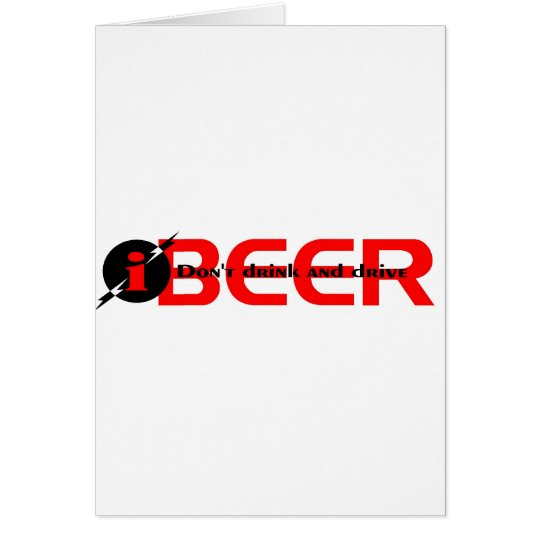 iBEER DON'T DRINK AND DRIVE Card