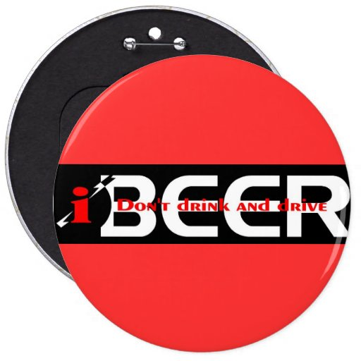 iBEER DON'T DRINK AND DRIVE Pins