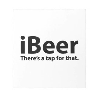 iBeer There's A Tap For That Scratch Pads