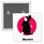 iBumtist badge Pinback Buttons