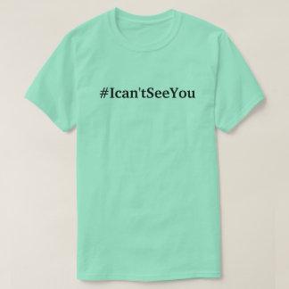 #Ican'tSeeYou