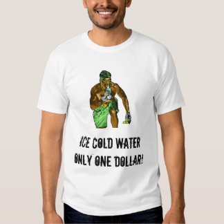 Ice Cold Water! Shirts