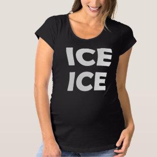 753164b2a3237 Ice Ice [Baby] Maternity T-Shirt