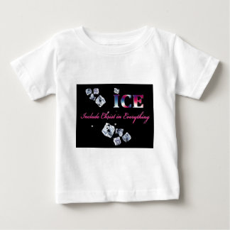 ICE...INCLUDE CHRIST IN EVERYTHING BABY T-Shirt