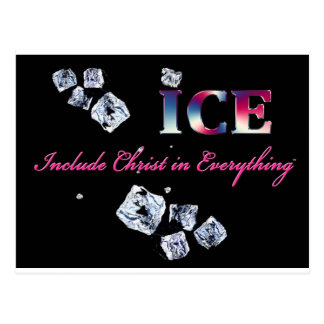 ICE...INCLUDE CHRIST IN EVERYTHING POSTCARD