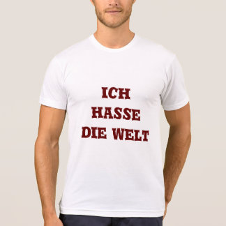Ich hasse die Welt , I hate the world in German T-Shirt