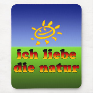 Ich Liebe die Natur I Love Nature in German Mouse Pad