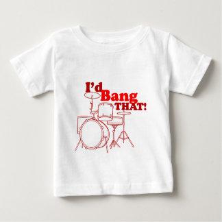 I'd Bang That! Baby T-Shirt