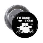 I'd Bang That! Button