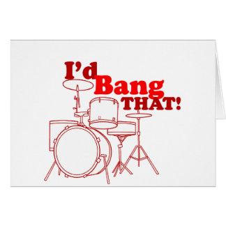 I'd Bang That! Greeting Card