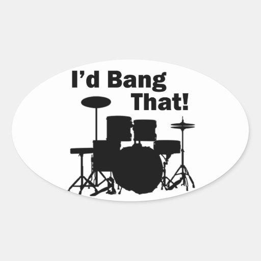 I'd Bang That! Oval Sticker
