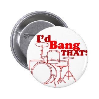 I'd Bang That! Pinback Button