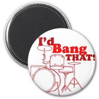 I'd Bang That! Refrigerator Magnet