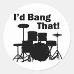 I'd Bang That! Round Sticker