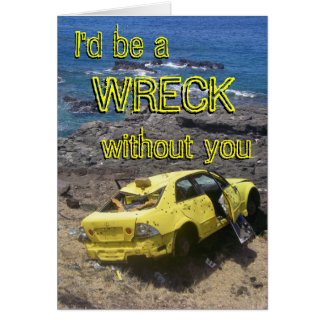 I'd be a Wreck without you Greeting Card