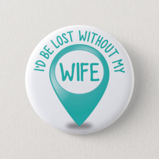 I'd be lost without my WIFE Button