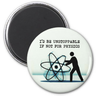 I'd be unstoppable if not for physics 2 inch round magnet