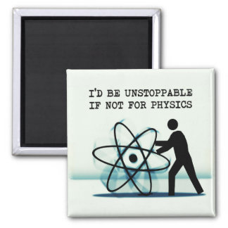 I'd be unstoppable if not for physics 2 inch square magnet