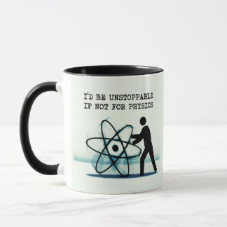 I'd be unstoppable if not for physics mug