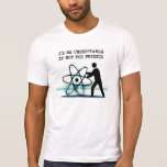 I'd be unstoppable if not for physics T-Shirt