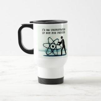 I'd be unstoppable if not for physics travel mug