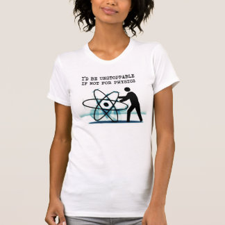 I'd be unstoppable if not for physics tshirts