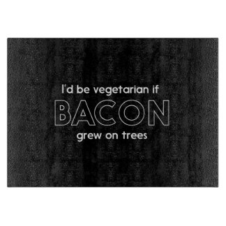 I'd Be Vegetarian If Bacon Grew on Trees Cutting Boards
