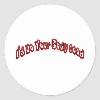 I'd Do Your Body Good Classic Round Sticker