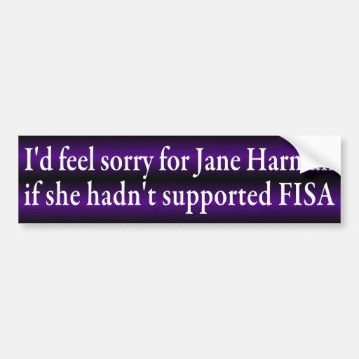 I'd Feel Sorry for Jane Harman (sticker) Bumper Stickers
