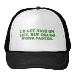 I'D GET HIGH ON LIFE, BUT DRUGS WORK FASTER HATS