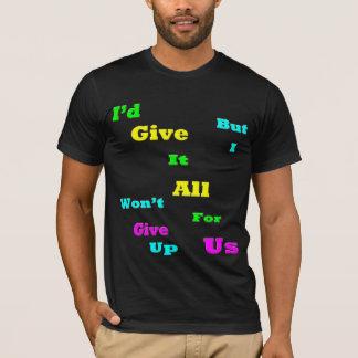 I'D GIVE IT ALL FOR US, BUT I WON'T GIVE UP T-Shirt