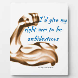 Id give my right arm to be ambidextrous plaque