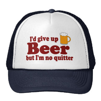 I'd Give Up Beer .....But I'm No Quitter ! Trucker Hat