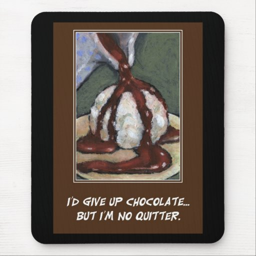 I'D GIVE UP CHOCOLATE, BUT.....(ARTWORK) MOUSE PAD