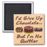 I'd Give Up Chocolate But I'm No Quitter Refrigerator Magnets
