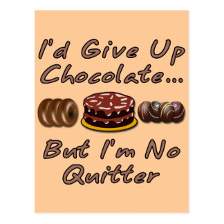 I'd Give Up Chocolate But I'm No Quitter Post Card