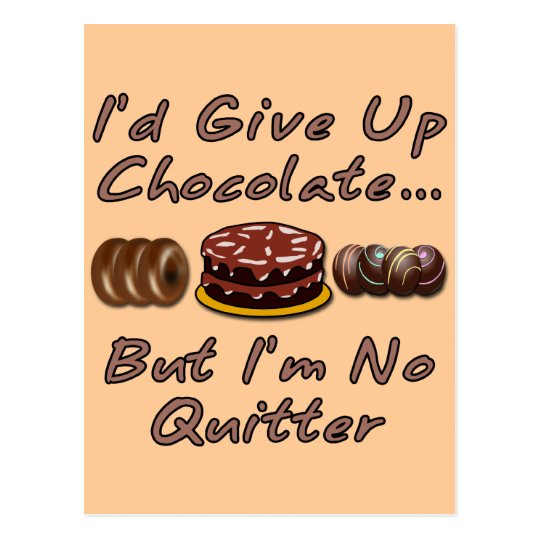 I'd Give Up Chocolate But I'm No Quitter Postcard