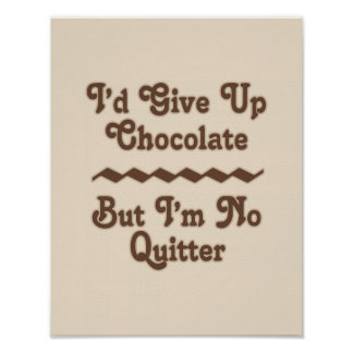 I'd Give Up Chocolate But I'm No Quitter Posters