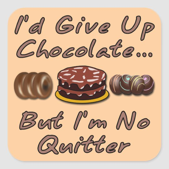 I'd Give Up Chocolate But I'm No Quitter Square Sticker