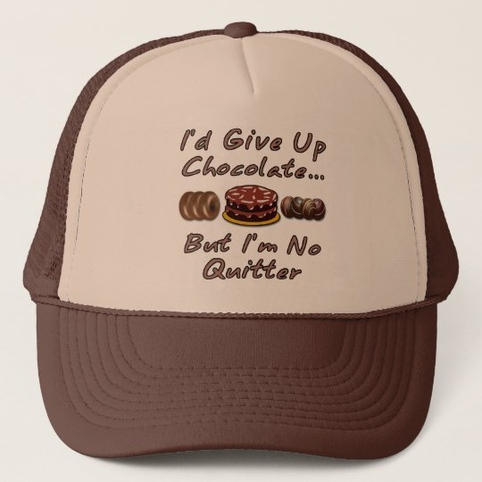 I'd Give Up Chocolate But I'm No Quitter Trucker Hat