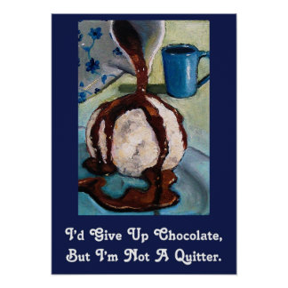 I'D GIVE UP CHOCOLATE....POSTER POSTER