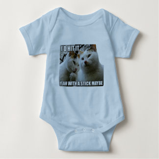 I'd hit it Yeah with a stick maybe cats Baby Bodysuit
