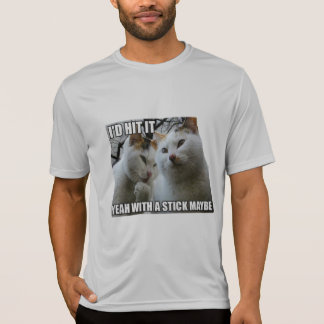 I'd hit it Yeah with a stick maybe cats T-Shirt